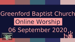 Greenford Baptist Church Sunday Worship (Online) - 6 September 2020
