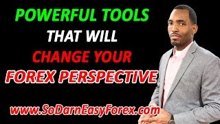 Powerful Tools THAT WILL Change Your Forex Perspective - So Darn Easy Forex