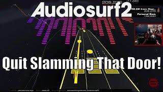 Timecast | [Audiosurf 2] Quit slamming that door!