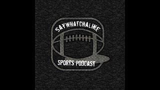 SayWhatchaLike NFL Podcast Week 1