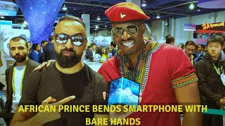 African Prince BENDS Smartphone with bare Hands!