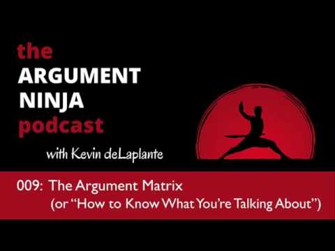 009 - The ARGUMENT MATRIX (or, How to Know What You're Talking About)