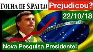 Nova Pesquisa Presidente! A influência da Matéria da Folha SP sobre WhatsApp. 22/10/18