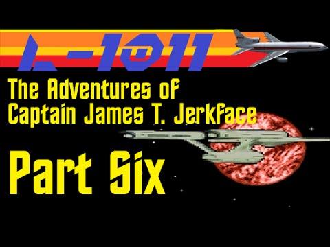The Adventures of Captain James T. Jerkface: Part 6