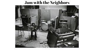 Jam With The Neighbors - Hear My Train a Comin'