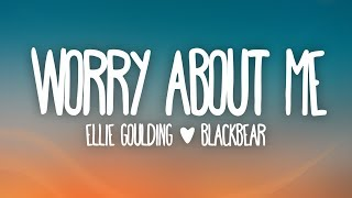 Ellie Goulding, blackbear - Worry About Me (Lyrics)