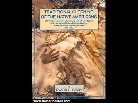 Home Book Summary: Traditional Clothing of the Native Americans: With Patterns and Ideas for Maki...