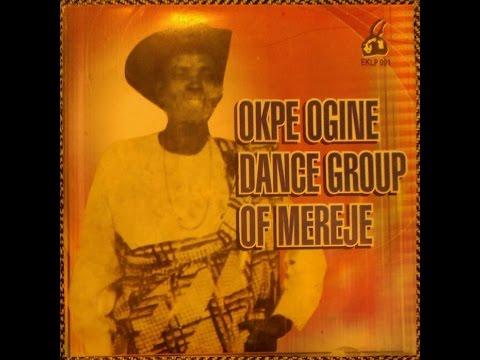 Okpe Ogine Dance Group Of Mereje