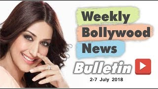 Bollywood Weekend Hindi News | 2-7 July 2018 | Bollywood Latest News and Gossips
