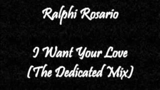 Ralphi Rosario - I Want Your Love (The Dedicated Mix)