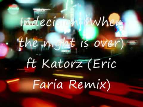 Indecision (When The Night Is Over) Ft. Katorz - Eric Faria Remix