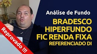 Análise do Fundo HiperFundo Bradesco - REPROVADO!!!
