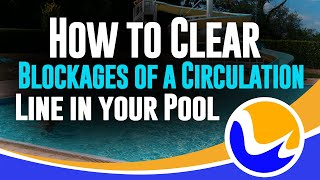 How To Clear Blockages Of A Circulation Line In Your Pool 888