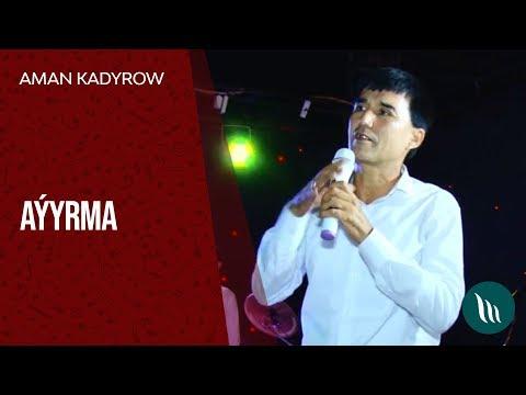 Aman Kadyrow - Aýyrma