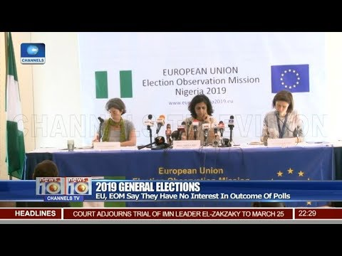 EU, EOM Says The Have No Interest In Outcome Of 2019 Polls