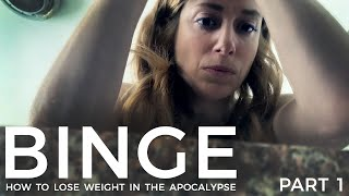 Binge - How To Lose Weight In The Apocalypse - Part 1: Deny Your Way To A Slimmer Waist