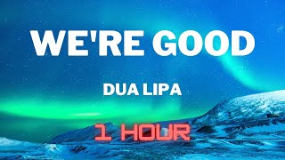 Dua Lipa - We're Good (1 HOUR EXTENDED)