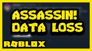 INFORMATION ABOUT THE ROBLOX ASSASSIN DATA LOSS