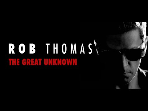 Rob Thomas - The Great Unknown (Video Edit)