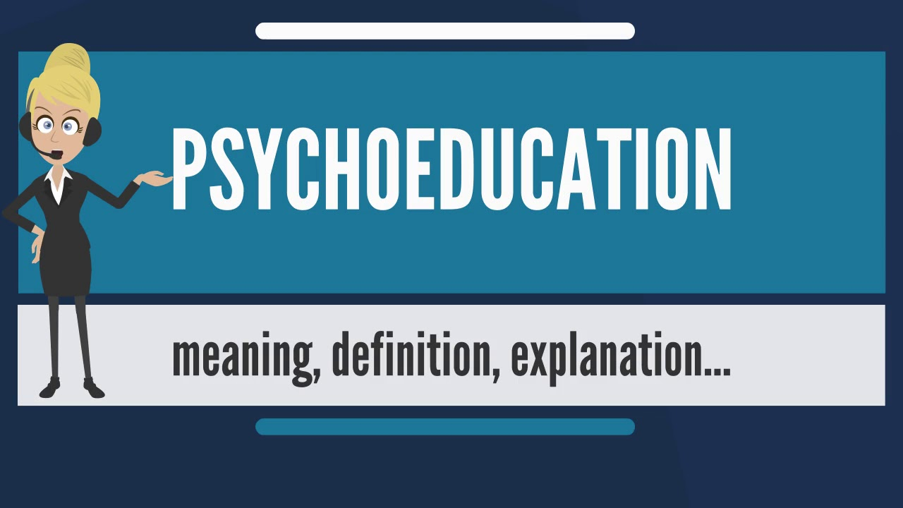 What is PSYCHOEDUCATION? What does PSYCHOEDUCATION mean ...