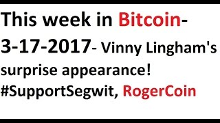 This week in Bitcoin- 3-17-2017- Vinny Lingham's surprise appearance! #SupportSegwit, RogerCoin