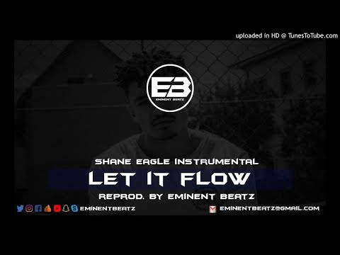 Let It Flow [Instrumental] - Shane Eagle (Prod. By Eminent Beatz)