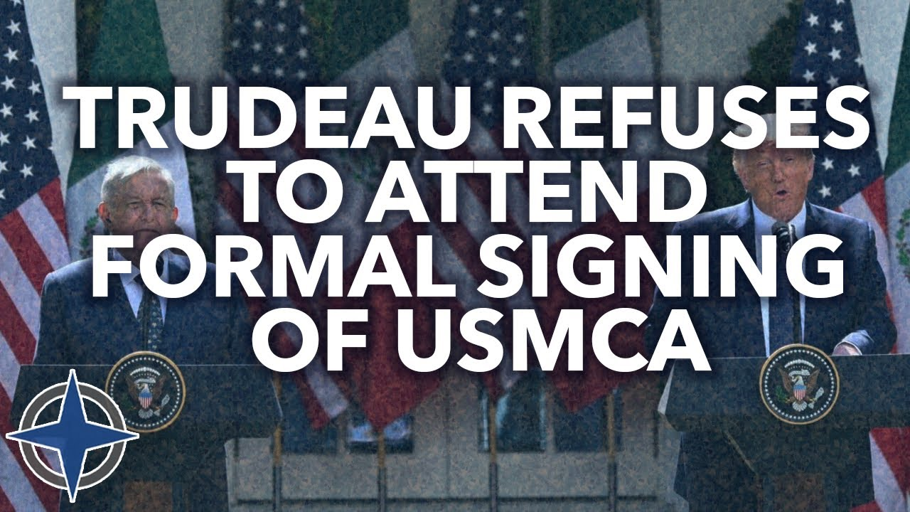 Trudeau refuses to attend formal signing of USMCA