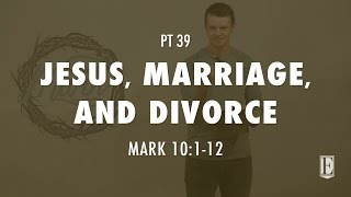 JESUS, MARRIAGE, AND DIVORCE: Mark 10:1-12
