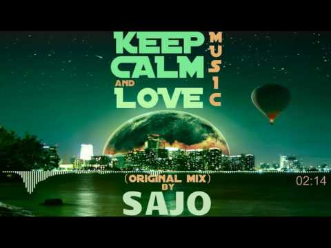Dj Sajo - Keep Calm and Love Music (Original Mix)