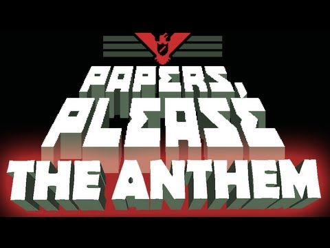 Papers, Please: The Anthem (Main Theme with lyrics!)