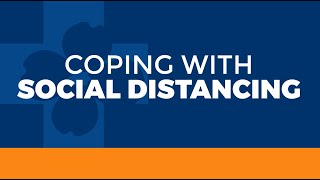 COVID-19: Coping with Social Distancing during the Coronavirus Pandemic