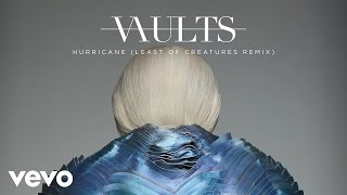Vaults - Hurricane (Least Of Creatures Remix)