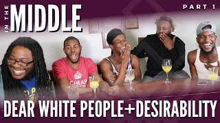"""Our"" Dear White People & Desirability 