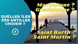 Quelle îles des Antilles Françaises choisir ?