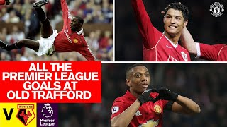 Every Premier League Goal At Old Trafford v Watford | Manchester United | Ronaldo, Rooney, Martial