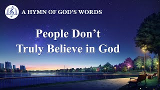 "2020 Christian Devotional Song | ""People Don't Truly Believe in God"""