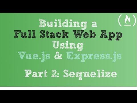 Full Stack Web App using Vue.js & Express.js: Part 2 - Sequelize