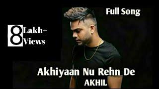 Akhiyaan Nu Rehn De:Akhil Latest Punjabi Song Video