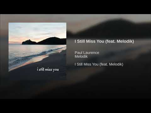 I Still Miss You (feat. Melodik) · Paul Laurence · Melodik