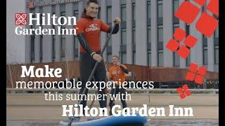 Make memorable  experiences this summer with Hilton Garden Inn