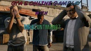 GTA 5 Online Gameplay w/ Mr Bluntman87 Part 1