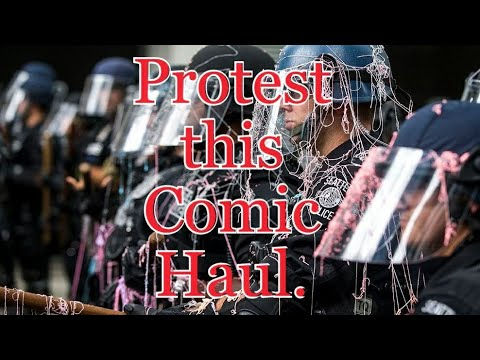 Comic Book Haul #423.2 - What are we Protesting this week?