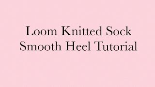 Smooth Heel Tutorial for Loom Knitted Socks