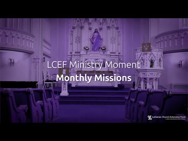 LCEF Ministry Moment - Monthly Missions