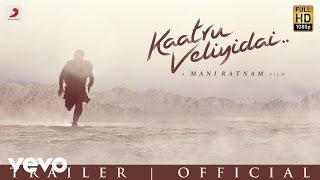 Kaatru Veliyidai - Trailer | Mani Ratnam, AR Rahman | Karthi, Aditi
