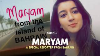 Special Reporters Ep. 4: Maryam from Manama, Bahrein