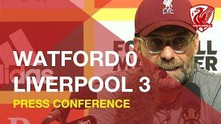 Watford 0-3 Liverpool | Jurgen Klopp Press Conference