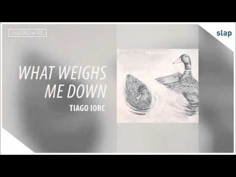 Tiago Iorc - What Weighs Me Down (Álbum Umbilical) [Áudio Oficial]