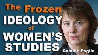 The Frozen Ideology of Women's Studies - Camille Paglia and Jordan Peterson