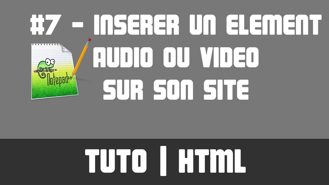 Tuto Html 7 Inserer Un Element Audio Ou Video Sur Son Site Youtube